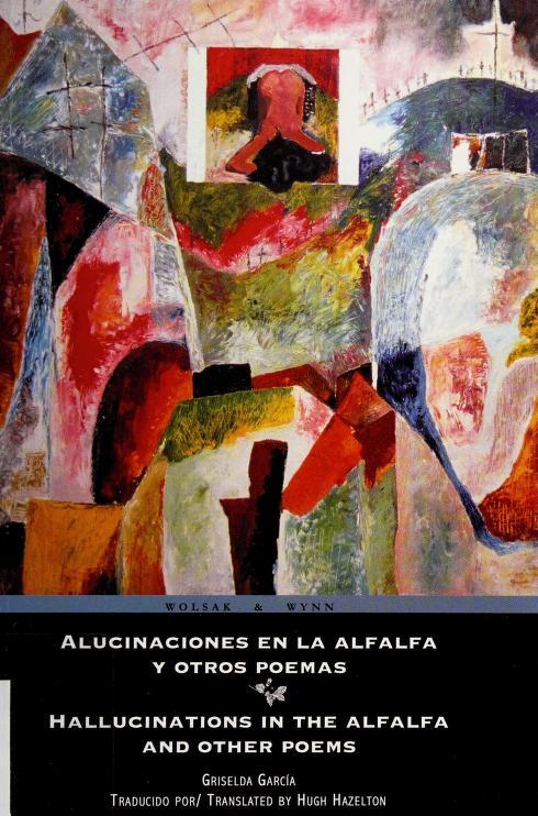 Alucinaciones en la alfalfa y otros poemas = by Griselda García
