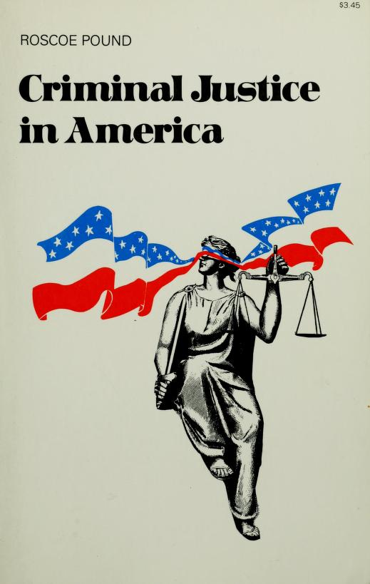 Criminal justice in America by Roscoe Pound