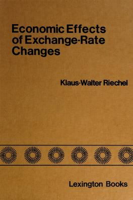 Cover of: Economic effects of exchange-rate changes | Klaus-Walter Riechel
