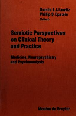 Cover of: Semiotic perspectives on clinical theory and practice   edited by Bonnie E. Litowitz, Phillip S. Epstein.