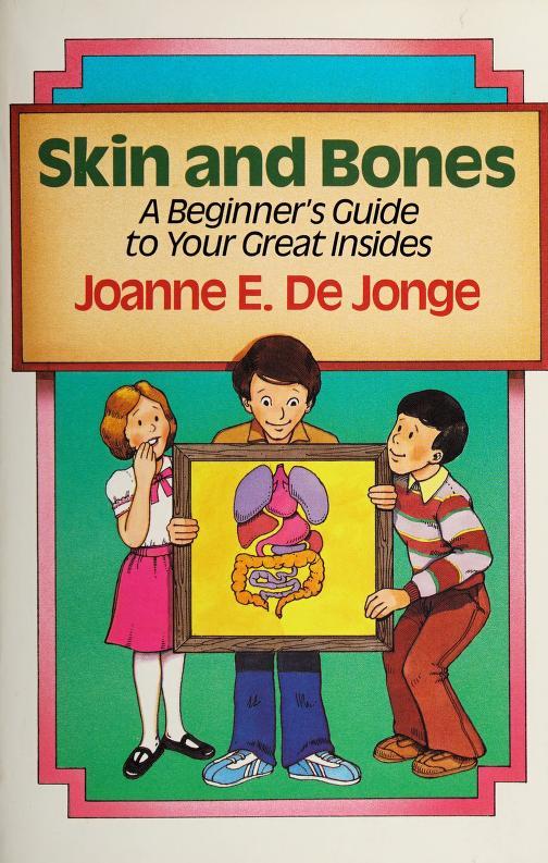 Skin and bones by Joanne E. De Jonge